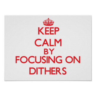 Keep Calm by focusing on Dithers Print