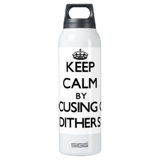 Keep Calm by focusing on Dithers SIGG Thermo 0.5L Insulated Bottle