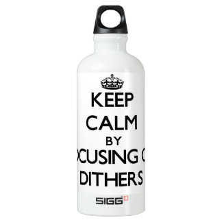 Keep Calm by focusing on Dithers SIGG Traveler 0.6L Water Bottle