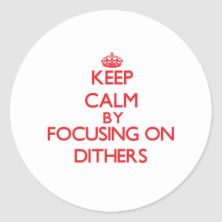 Keep Calm by focusing on Dithers Stickers