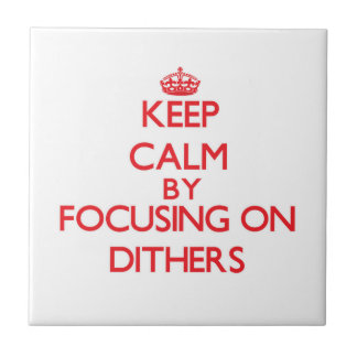 Keep Calm by focusing on Dithers Ceramic Tiles