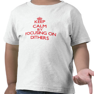 Keep Calm by focusing on Dithers T Shirts