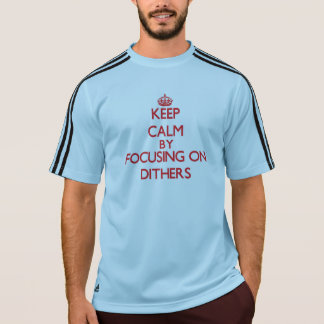 Keep Calm by focusing on Dithers Tee Shirts