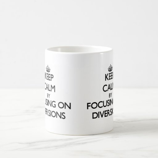 Keep Calm by focusing on Diversions Mug