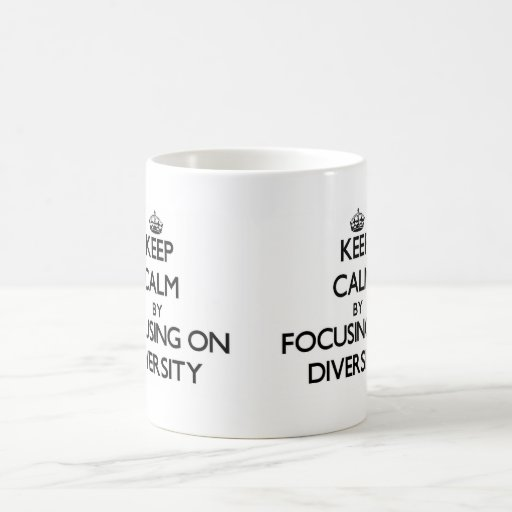Keep Calm by focusing on Diversity Coffee Mugs