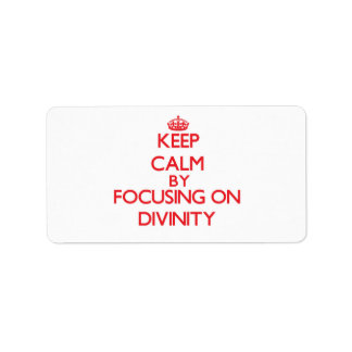 Keep Calm by focusing on Divinity Address Label