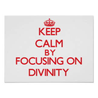 Keep Calm by focusing on Divinity Poster