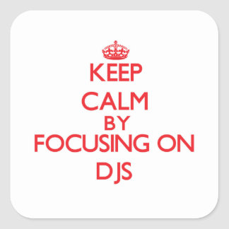 Keep Calm by focusing on DJs Square Sticker