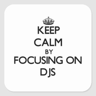 Keep Calm by focusing on DJs Square Stickers