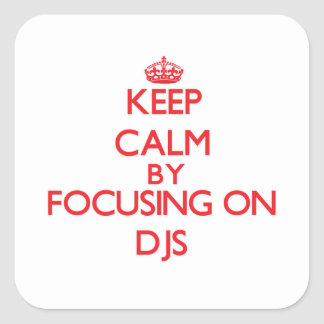 Keep Calm by focusing on DJs Stickers