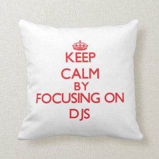Keep Calm by focusing on DJs Throw Pillows