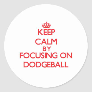 Keep Calm by focusing on Dodgeball Round Sticker