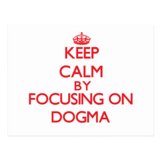 Keep Calm by focusing on Dogma Postcards