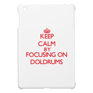 Keep Calm by focusing on Doldrums Cover For The iPad Mini