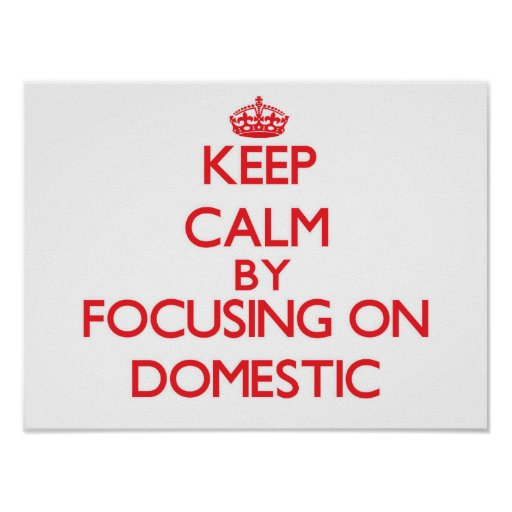 Keep Calm by focusing on Domestic Print