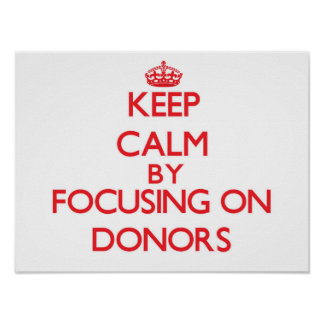 Keep Calm by focusing on Donors Print