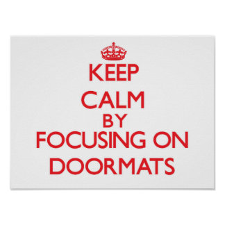 Keep Calm by focusing on Doormats Poster