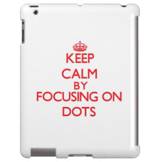Keep Calm by focusing on Dots