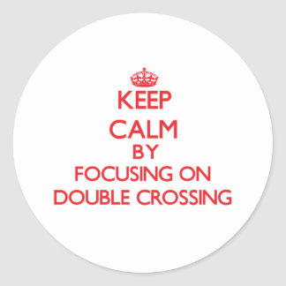 Keep Calm by focusing on Double Crossing Stickers