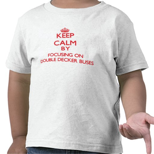 Keep Calm by focusing on Double Decker Buses T-shirts