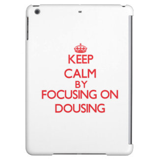 Keep Calm by focusing on Dousing iPad Air Cover