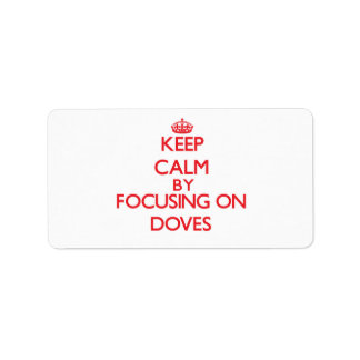 Keep Calm by focusing on Doves Custom Address Labels