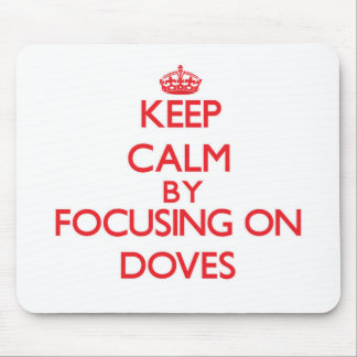 Keep Calm by focusing on Doves Mouse Pads