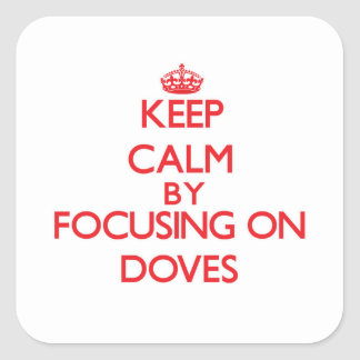 Keep Calm by focusing on Doves Square Stickers