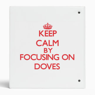 Keep Calm by focusing on Doves Vinyl Binder