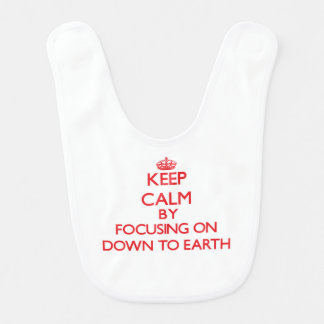 Keep Calm by focusing on Down To Earth Baby Bibs