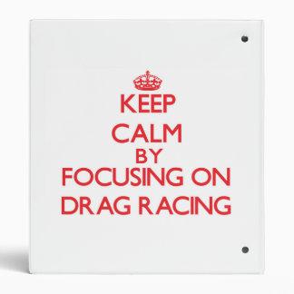 Keep Calm by focusing on Drag Racing Binders