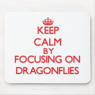 Keep Calm by focusing on Dragonflies Mousepad