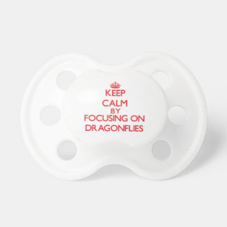 Keep Calm by focusing on Dragonflies Pacifier