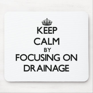 Keep Calm by focusing on Drainage Mouse Pad