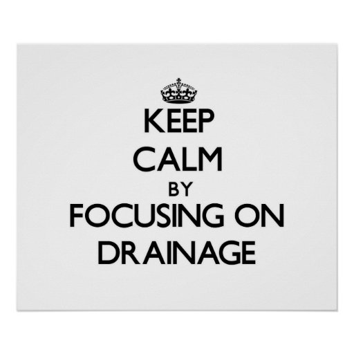 Keep Calm by focusing on Drainage Poster