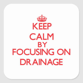 Keep Calm by focusing on Drainage Sticker