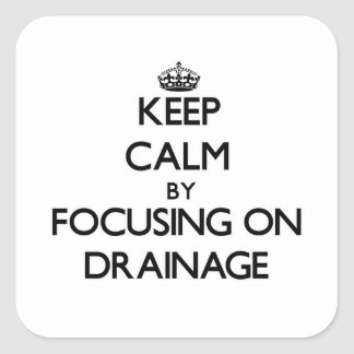 Keep Calm by focusing on Drainage Square Stickers