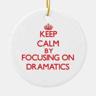 Keep Calm by focusing on Dramatics Ornaments
