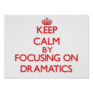 Keep Calm by focusing on Dramatics Print