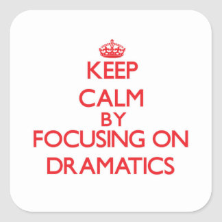 Keep Calm by focusing on Dramatics Square Sticker