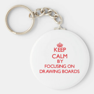Keep Calm by focusing on Drawing Boards Key Chains
