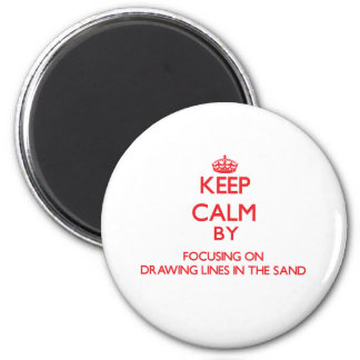 Keep Calm by focusing on Drawing Lines In The Sand Refrigerator Magnet