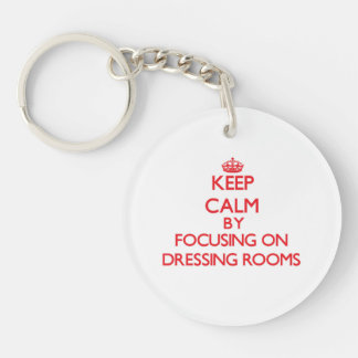 Keep Calm by focusing on Dressing Rooms Acrylic Keychain