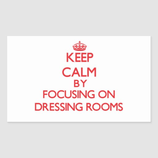 Keep Calm by focusing on Dressing Rooms Sticker