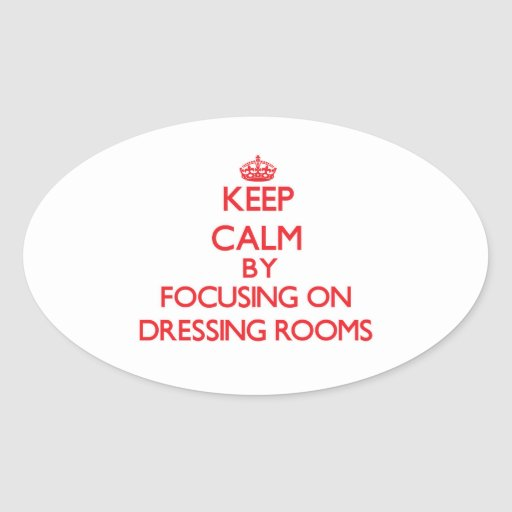 Keep Calm by focusing on Dressing Rooms Oval Sticker