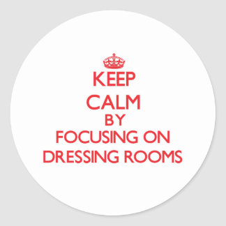 Keep Calm by focusing on Dressing Rooms Round Stickers