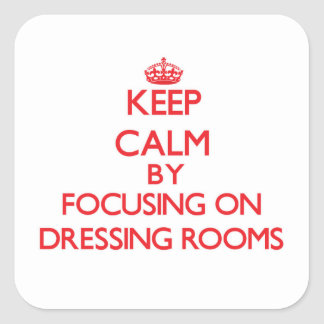 Keep Calm by focusing on Dressing Rooms Stickers