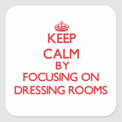 Keep Calm by focusing on Dressing Rooms Square Sticker