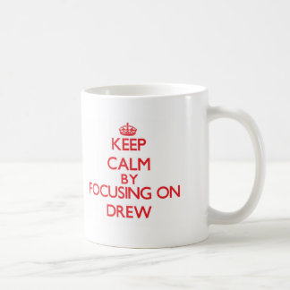 Keep Calm by focusing on Drew Mugs