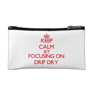 Keep Calm by focusing on Drip Dry Cosmetics Bags